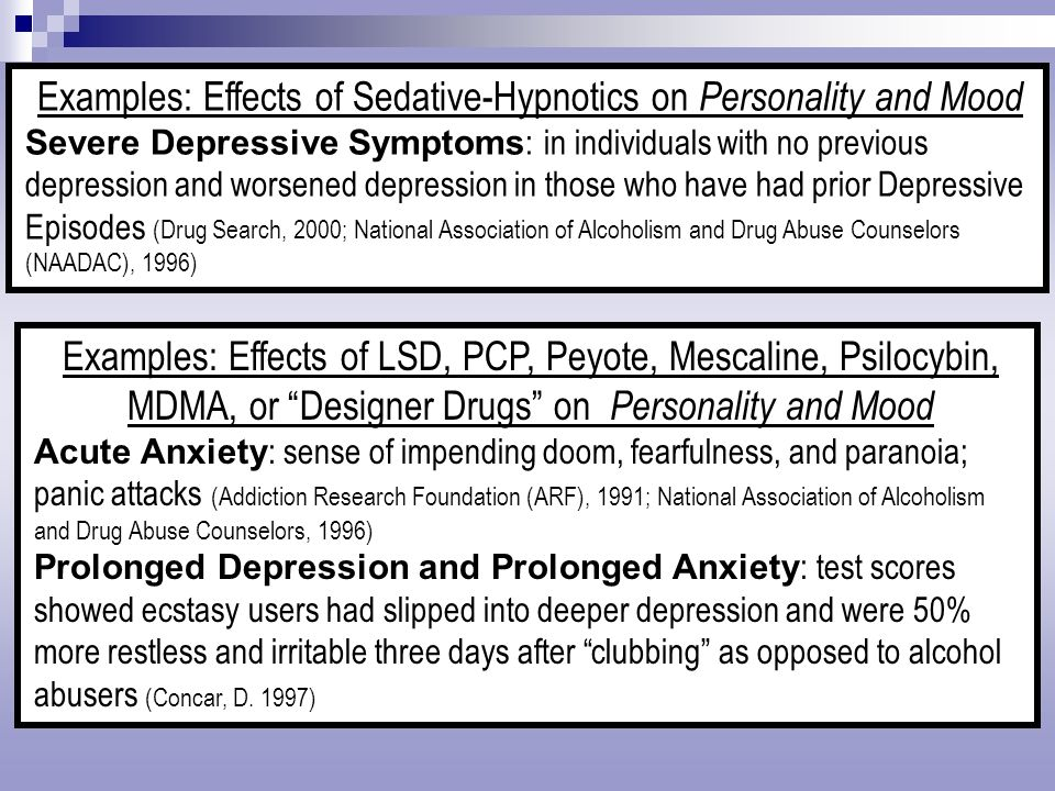 Examples: Effects of Sedative-Hypnotics on Personality and Mood Severe Depressive Symptoms : in individuals with no previous depression and worsened d