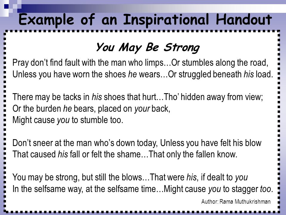 Example of an Inspirational Handout You May Be Strong Pray dont find fault with the man who limps…Or stumbles along the road, Unless you have worn the