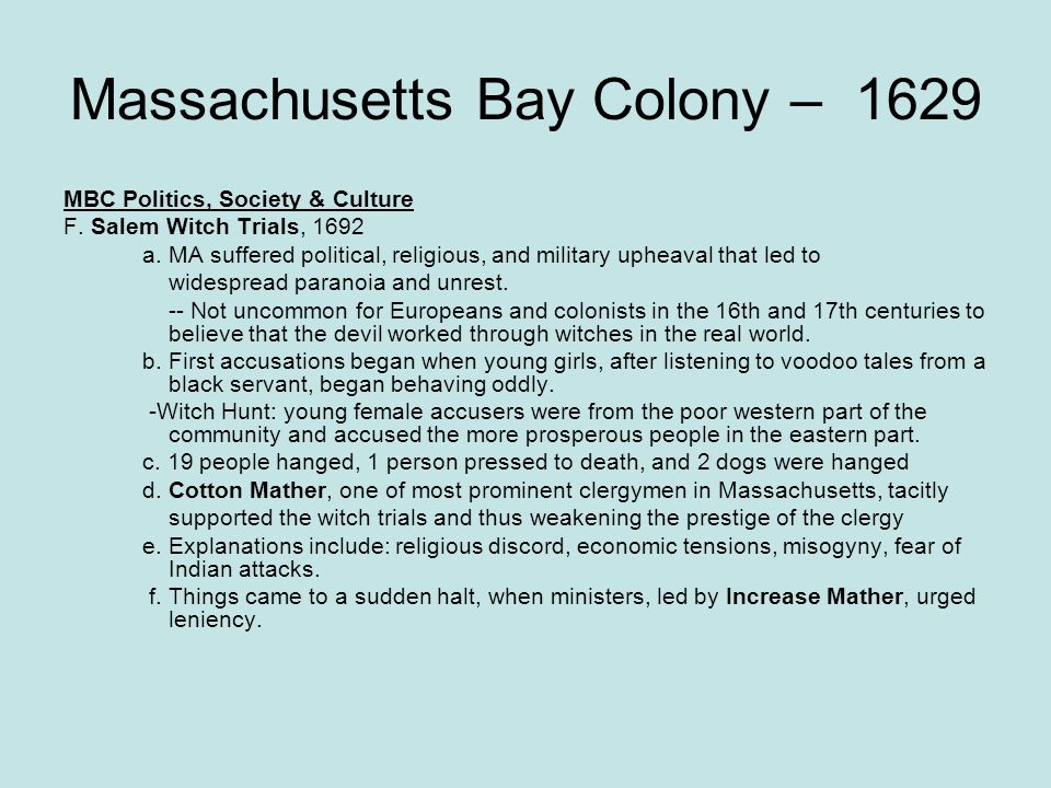 Massachusetts Bay Colony – 1629 MBC Politics, Society & Culture F. Salem Witch Trials, 1692 a. MA suffered political, religious, and military upheaval