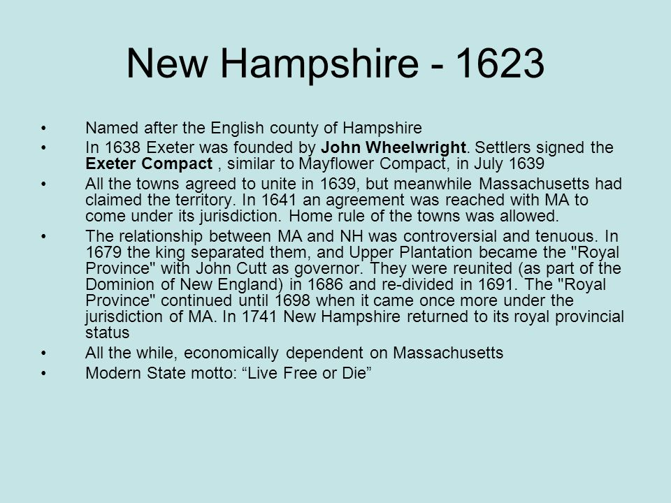 New Hampshire - 1623 Named after the English county of Hampshire In 1638 Exeter was founded by John Wheelwright. Settlers signed the Exeter Compact, s