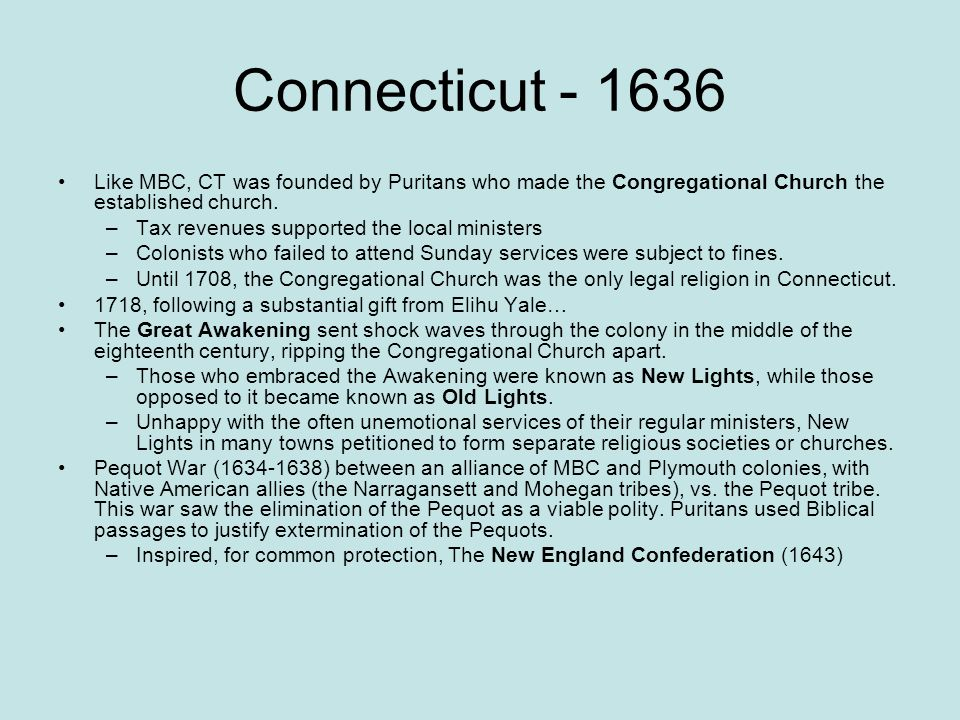 Connecticut - 1636 Like MBC, CT was founded by Puritans who made the Congregational Church the established church. –Tax revenues supported the local m