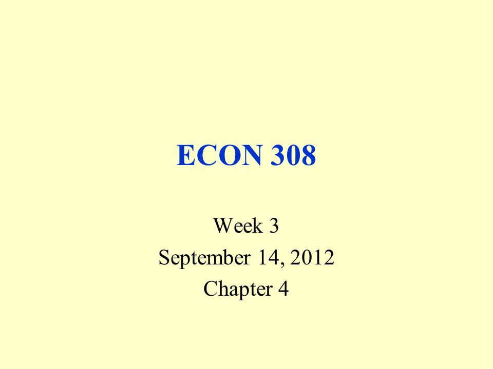 ECON 308 Week 3 September 14, 2012 Chapter 4
