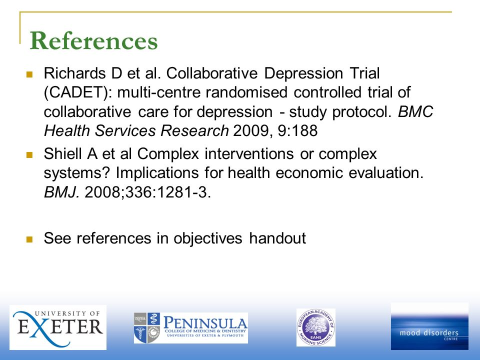 References Richards D et al. Collaborative Depression Trial (CADET): multi-centre randomised controlled trial of collaborative care for depression - s