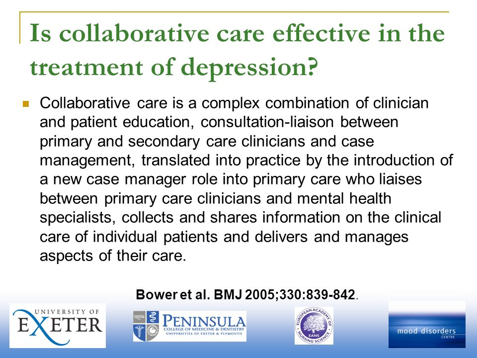 Is collaborative care effective in the treatment of depression? Collaborative care is a complex combination of clinician and patient education, consul