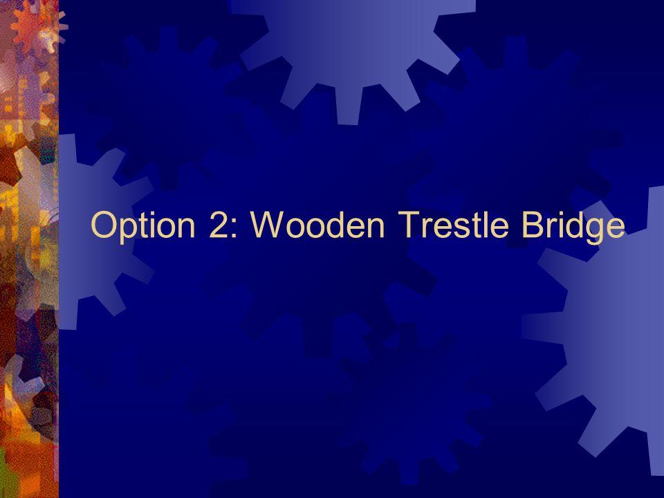 Option 2: Wooden Trestle Bridge