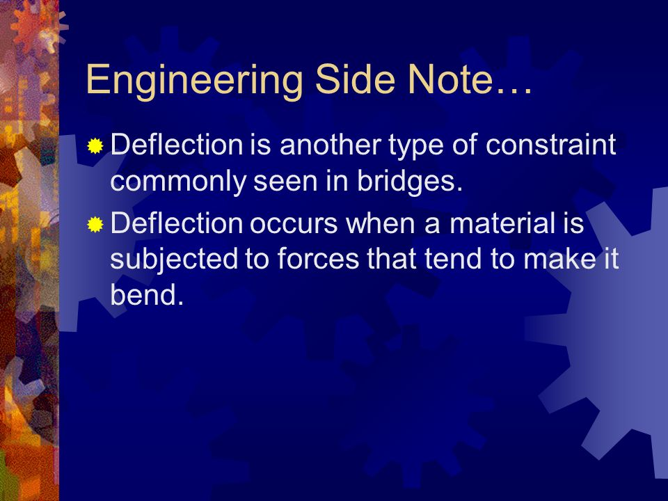 Engineering Side Note… Deflection is another type of constraint commonly seen in bridges.