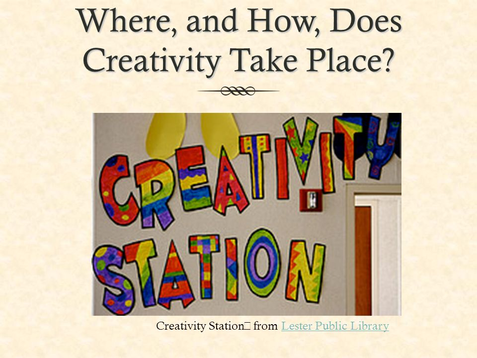 Where, and How, Does Creativity Take Place.