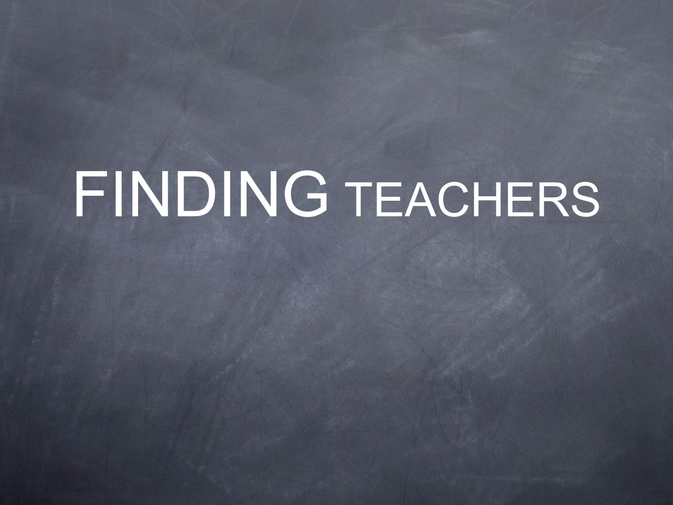 FINDING TEACHERS
