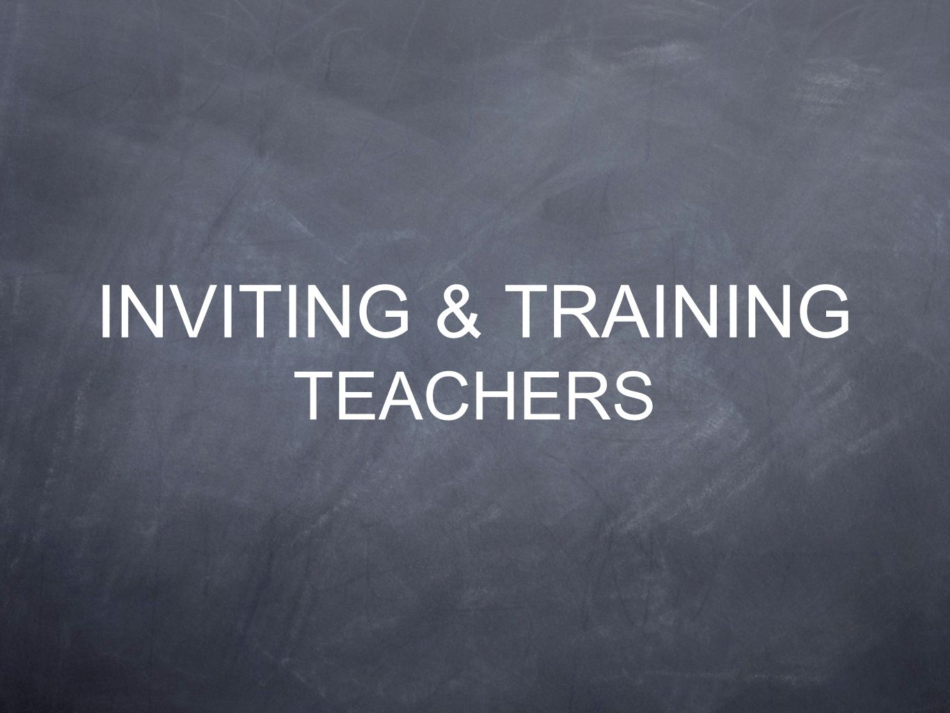 INVITING & TRAINING TEACHERS