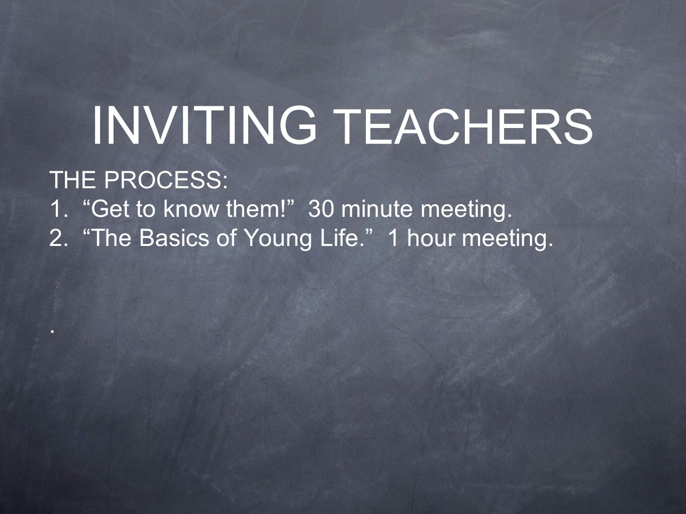 THE PROCESS: 1. Get to know them. 30 minute meeting.