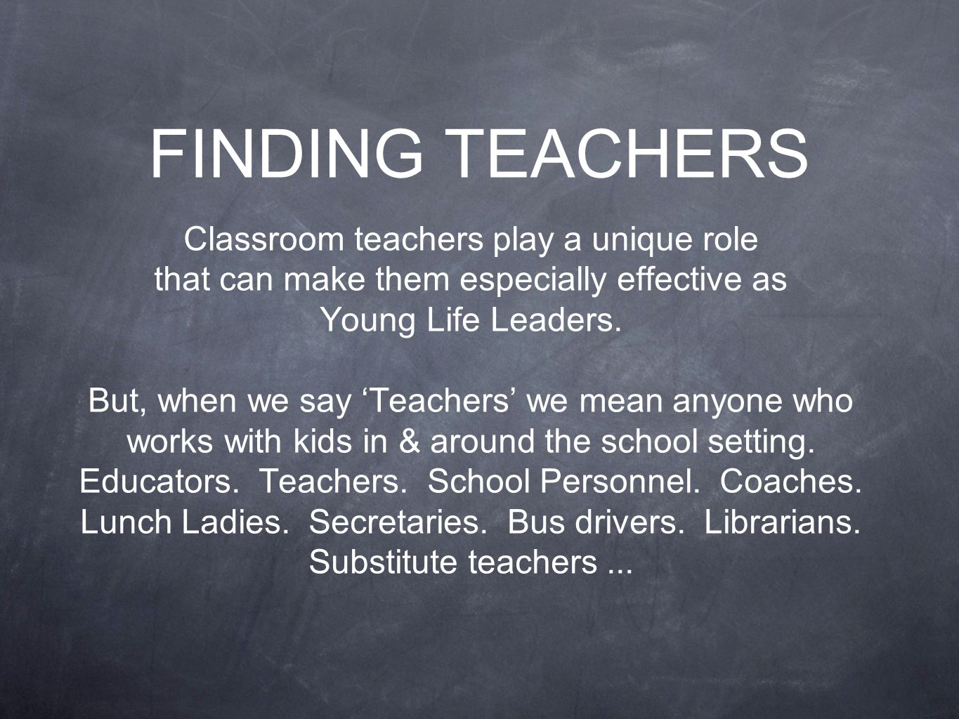 Classroom teachers play a unique role that can make them especially effective as Young Life Leaders.