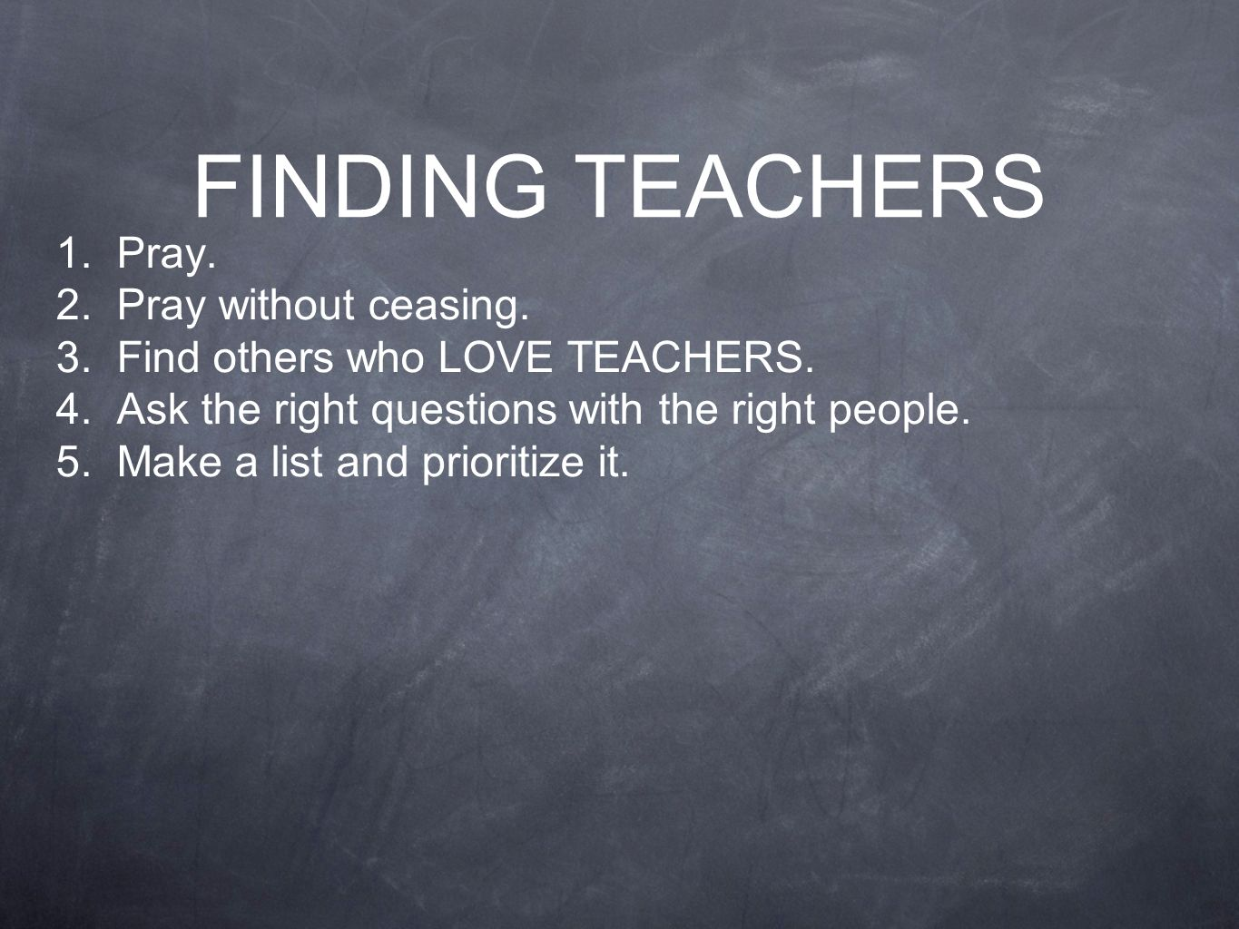 FINDING TEACHERS 1.Pray. 2. Pray without ceasing.
