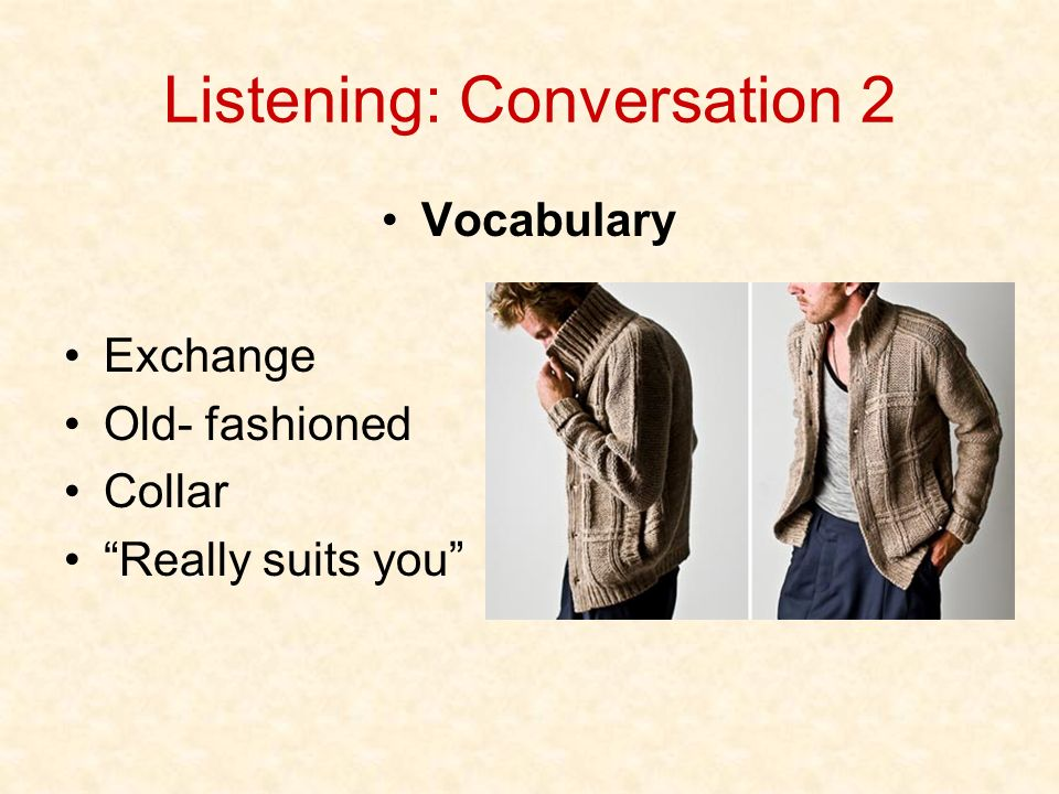 Listening: Conversation 2 Vocabulary Exchange Old- fashioned Collar Really suits you