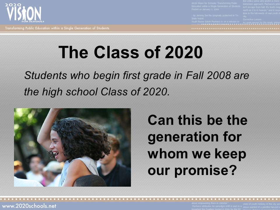 The Class of 2020 Students who begin first grade in Fall 2008 are the high school Class of 2020.