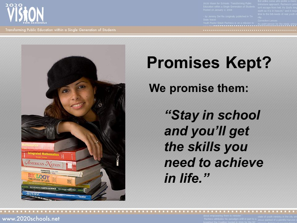 We promise them: Stay in school and youll get the skills you need to achieve in life.