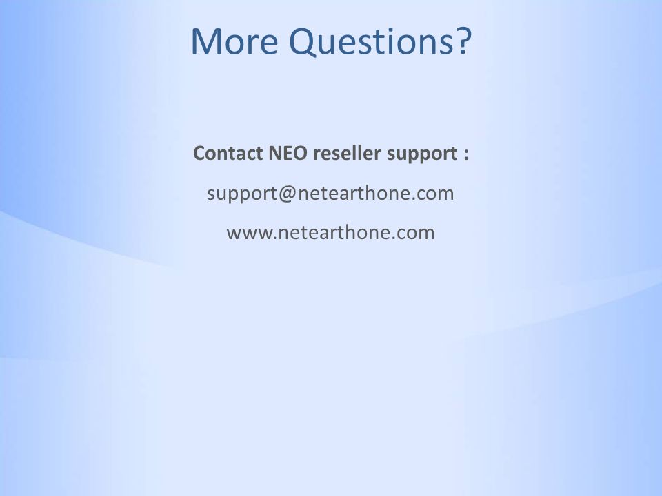 More Questions Contact NEO reseller support : support@netearthone.com www.netearthone.com