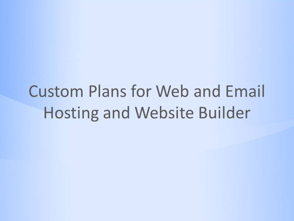 Custom Plans for Web and Email Hosting and Website Builder