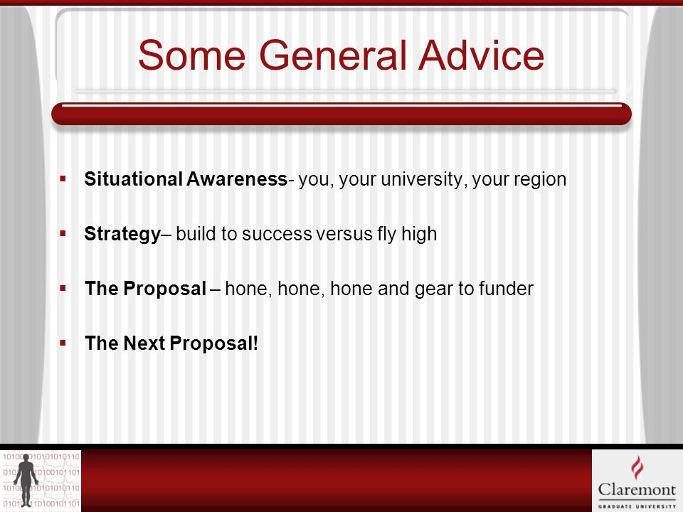 Some General Advice Situational Awareness- you, your university, your region Strategy– build to success versus fly high The Proposal – hone, hone, hone and gear to funder The Next Proposal!