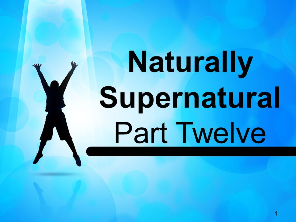 1 Naturally Supernatural Part Twelve