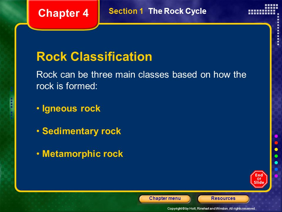 Copyright © by Holt, Rinehart and Winston. All rights reserved. ResourcesChapter menu Rock Classification Rock can be three main classes based on how