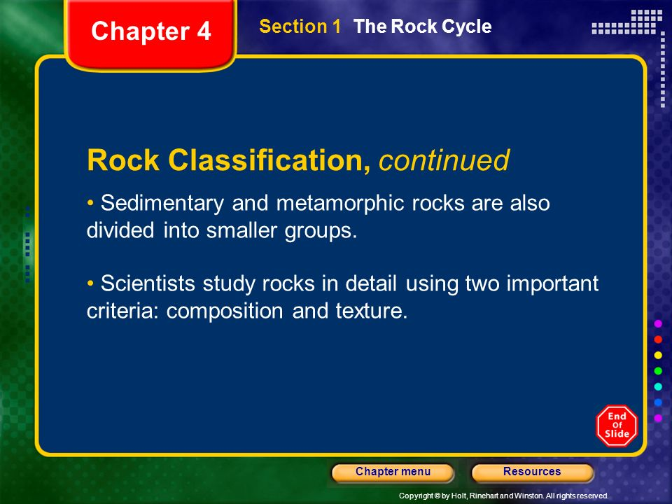 Copyright © by Holt, Rinehart and Winston. All rights reserved. ResourcesChapter menu Rock Classification, continued Sedimentary and metamorphic rocks
