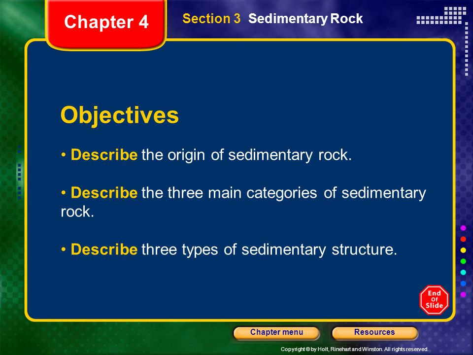 Copyright © by Holt, Rinehart and Winston. All rights reserved. ResourcesChapter menu Section 3 Sedimentary Rock Chapter 4 Describe the origin of sedi