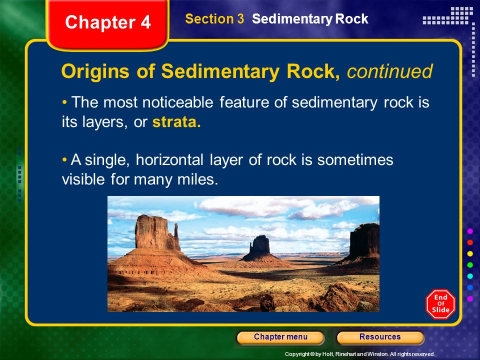 Copyright © by Holt, Rinehart and Winston. All rights reserved. ResourcesChapter menu Section 3 Sedimentary Rock Chapter 4 Origins of Sedimentary Rock
