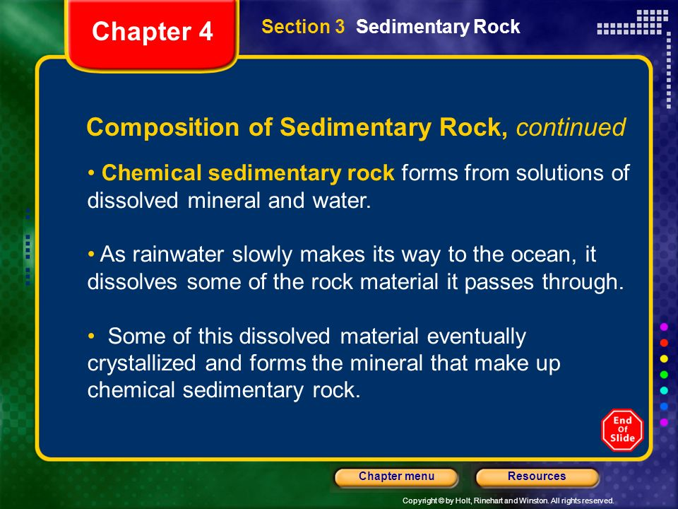 Copyright © by Holt, Rinehart and Winston. All rights reserved. ResourcesChapter menu Section 3 Sedimentary Rock Chapter 4 Composition of Sedimentary