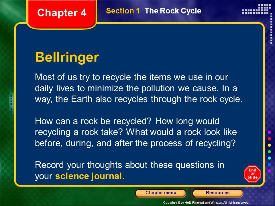 Copyright © by Holt, Rinehart and Winston. All rights reserved. ResourcesChapter menu Section 1 The Rock Cycle Bellringer Most of us try to recycle th