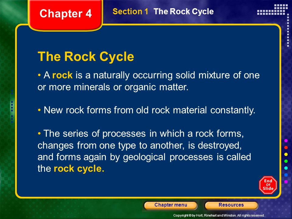 Copyright © by Holt, Rinehart and Winston. All rights reserved. ResourcesChapter menu The Rock Cycle A rock is a naturally occurring solid mixture of