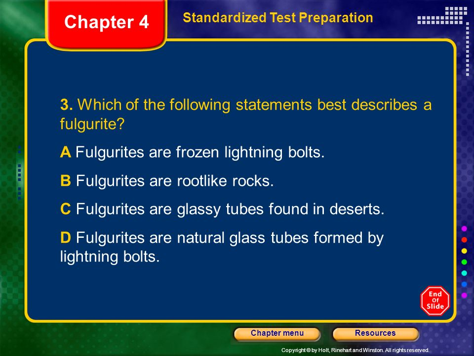Copyright © by Holt, Rinehart and Winston. All rights reserved. ResourcesChapter menu 3. Which of the following statements best describes a fulgurite?