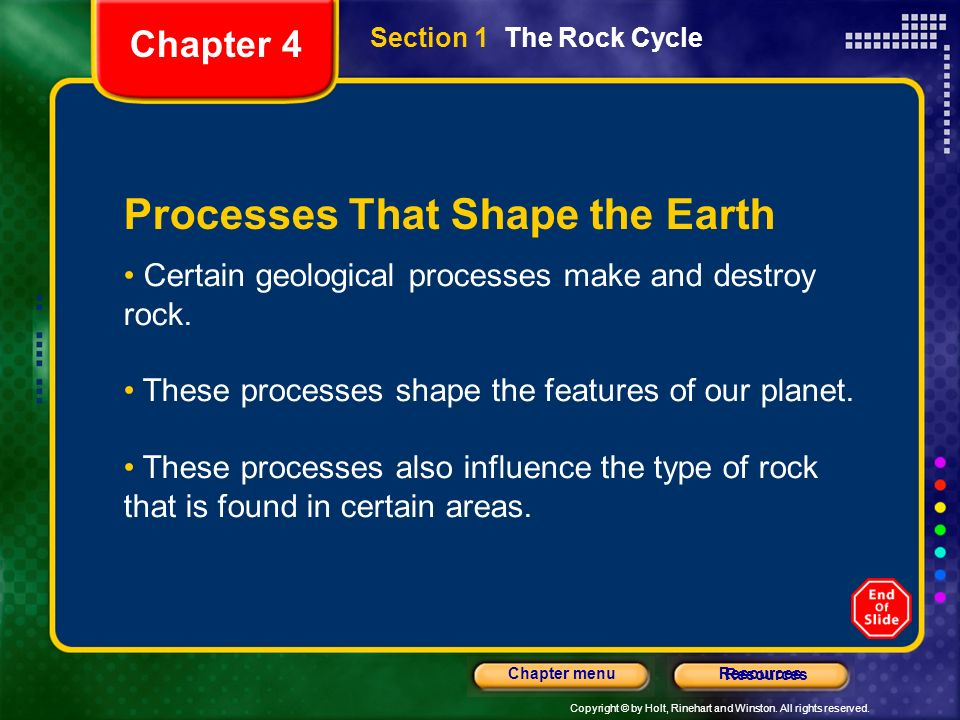 Copyright © by Holt, Rinehart and Winston. All rights reserved. ResourcesChapter menu Resources Processes That Shape the Earth Certain geological proc