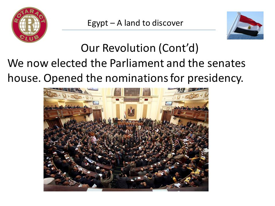 Egypt – A land to discover Our Revolution (Contd) We now elected the Parliament and the senates house.
