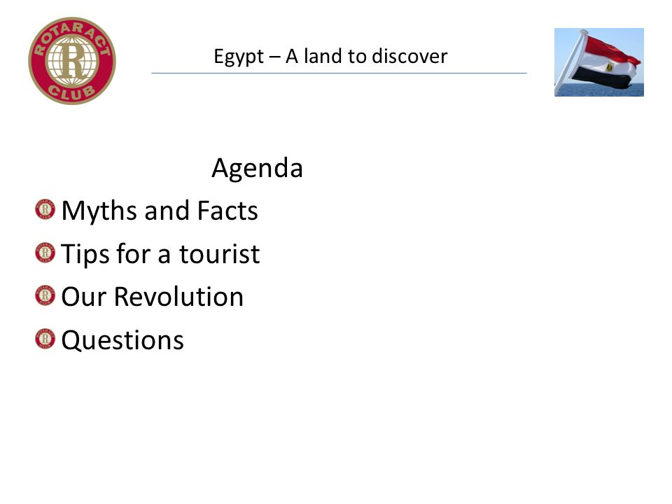 Egypt – A land to discover Agenda Myths and Facts Tips for a tourist Our Revolution Questions