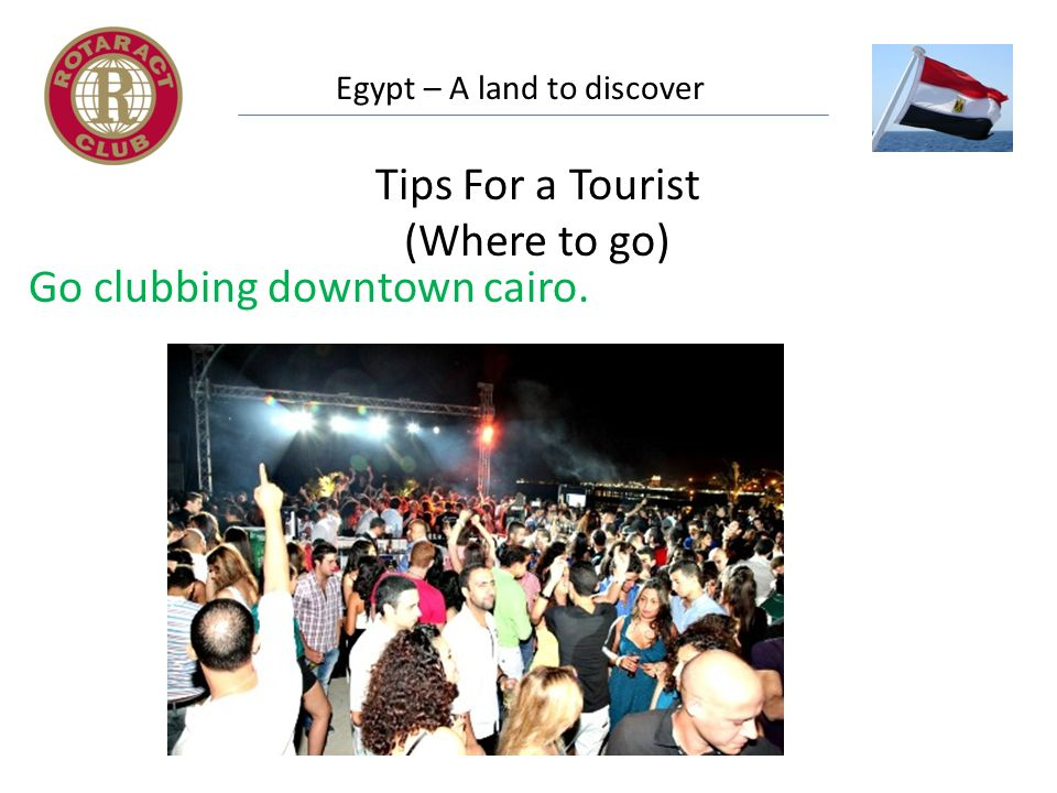 Egypt – A land to discover Tips For a Tourist (Where to go) Go clubbing downtown cairo.