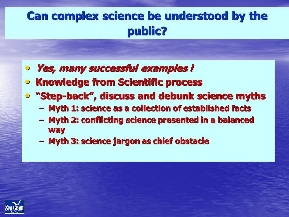 Can complex science be understood by the public. Yes, many successful examples .