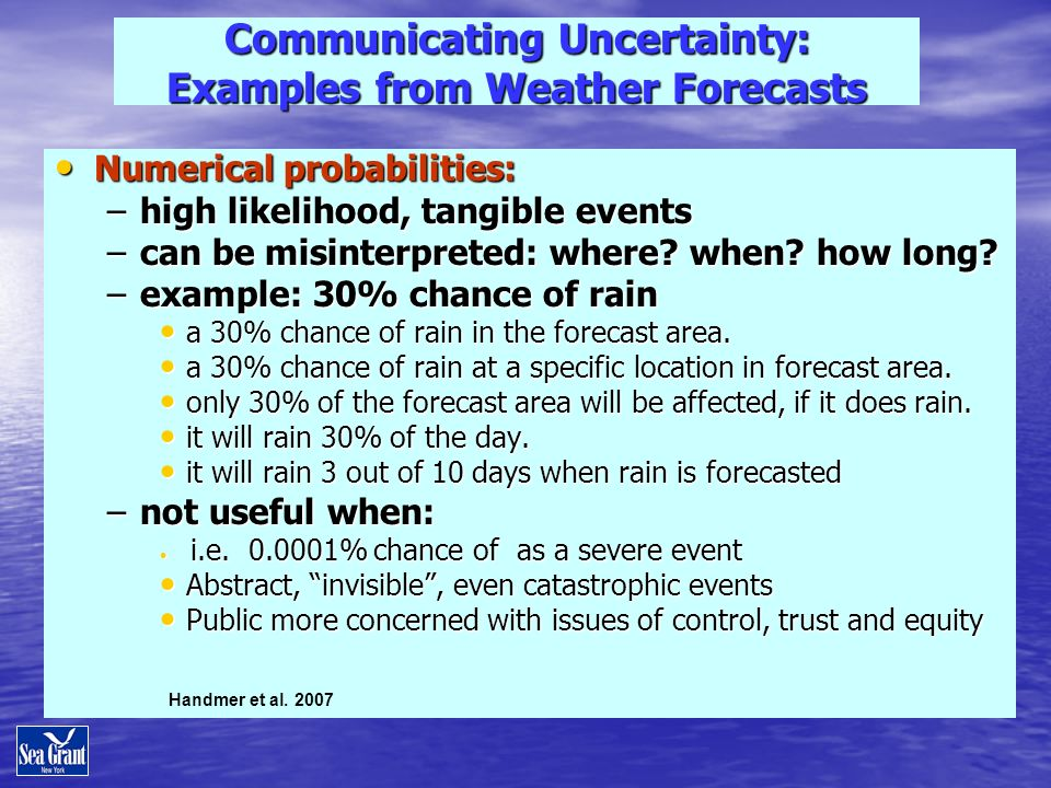 Communicating Uncertainty: Examples from Weather Forecasts Numerical probabilities: Numerical probabilities: –high likelihood, tangible events –can be misinterpreted: where.
