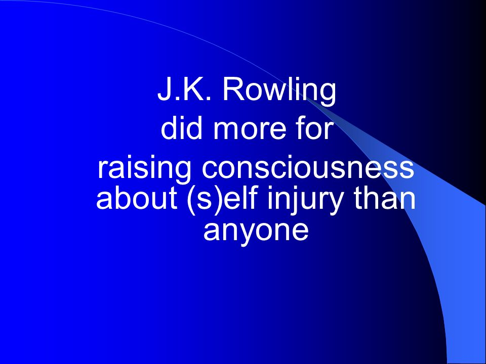 J.K. Rowling did more for raising consciousness about (s)elf injury than anyone