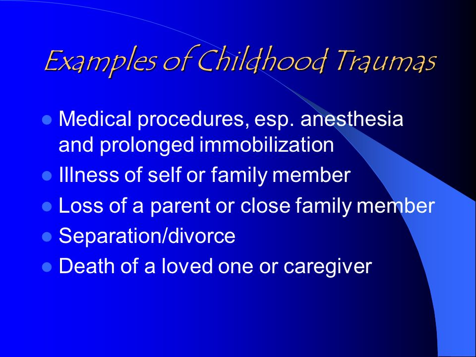 Examples of Childhood Traumas Medical procedures, esp.