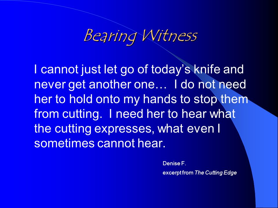 Bearing Witness I cannot just let go of todays knife and never get another one… I do not need her to hold onto my hands to stop them from cutting.