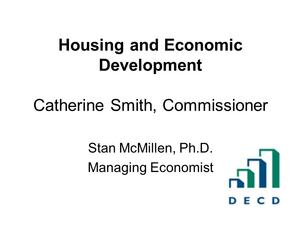 Housing and Economic Development Catherine Smith, Commissioner Stan McMillen, Ph.D.