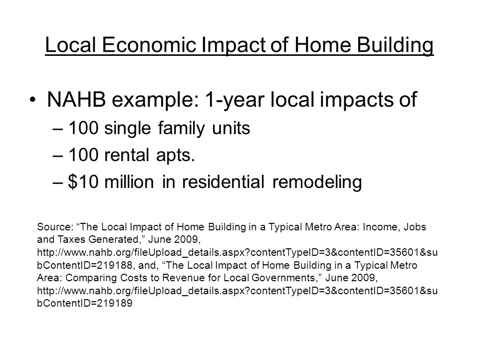 Local Economic Impact of Home Building NAHB example: 1-year local impacts of –100 single family units –100 rental apts.