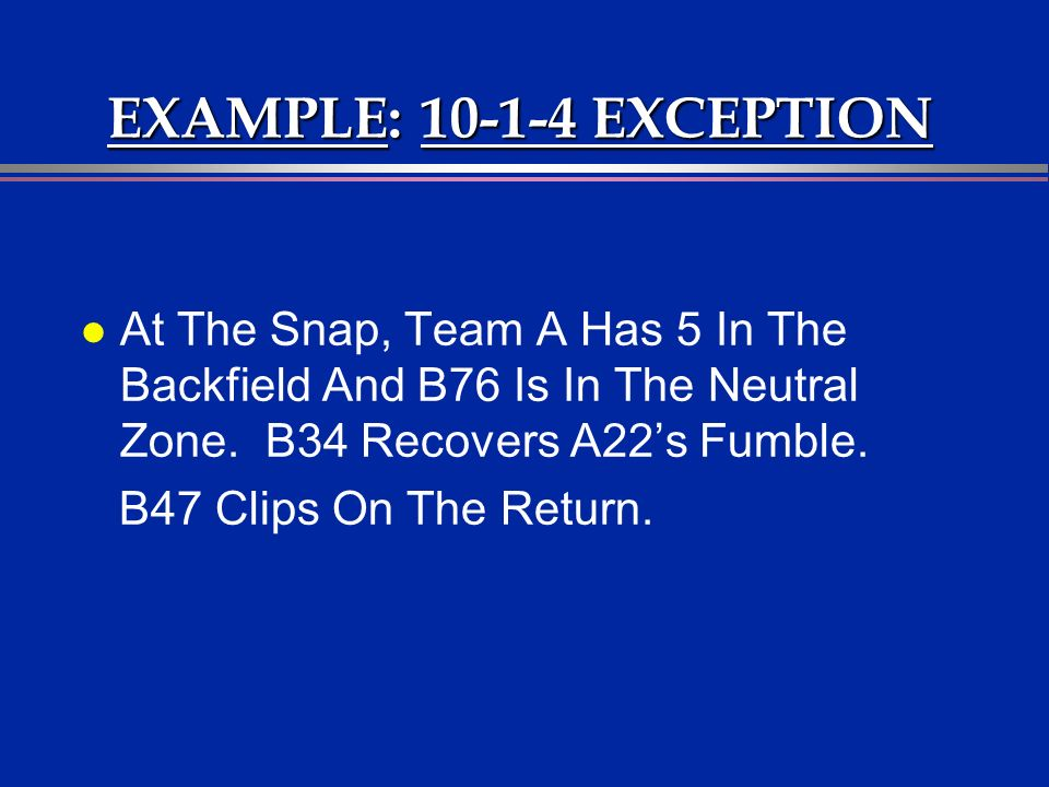 EXAMPLE: 10-1-4 EXCEPTION l At The Snap, Team A Has 5 In The Backfield And B76 Is In The Neutral Zone.