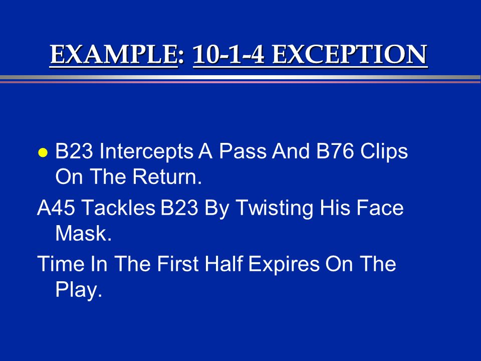 EXAMPLE: 10-1-4 EXCEPTION l B23 Intercepts A Pass And B76 Clips On The Return.