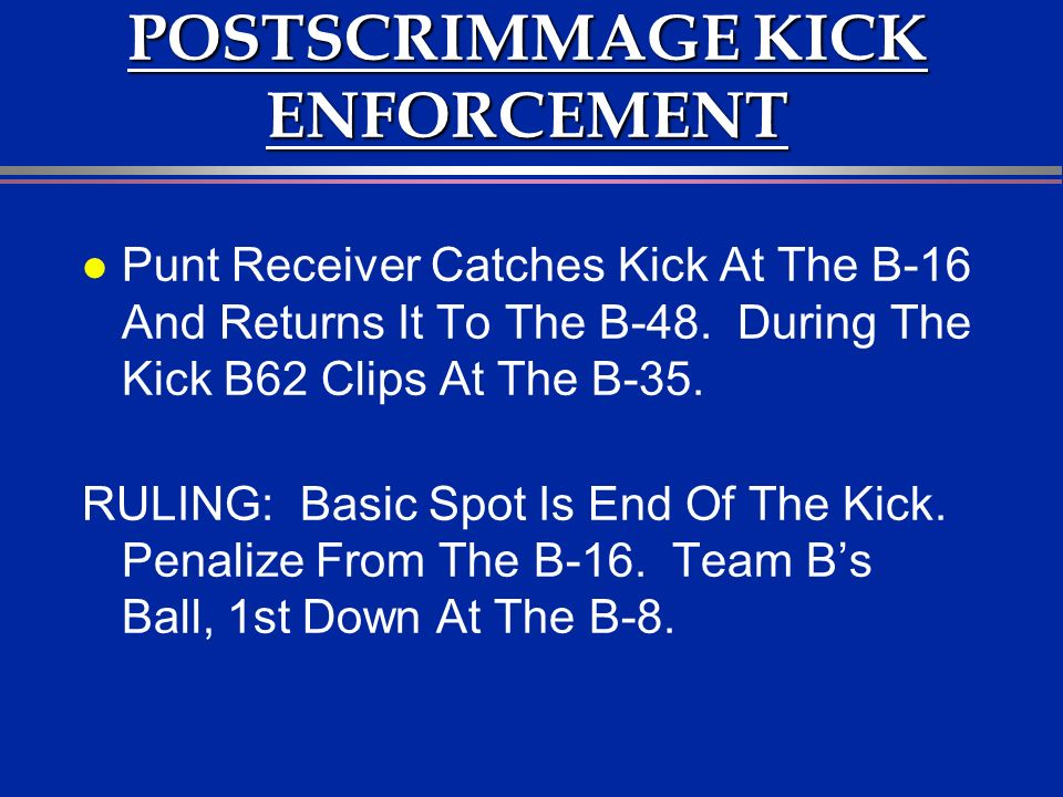 POSTSCRIMMAGE KICK ENFORCEMENT l Punt Receiver Catches Kick At The B-16 And Returns It To The B-48.