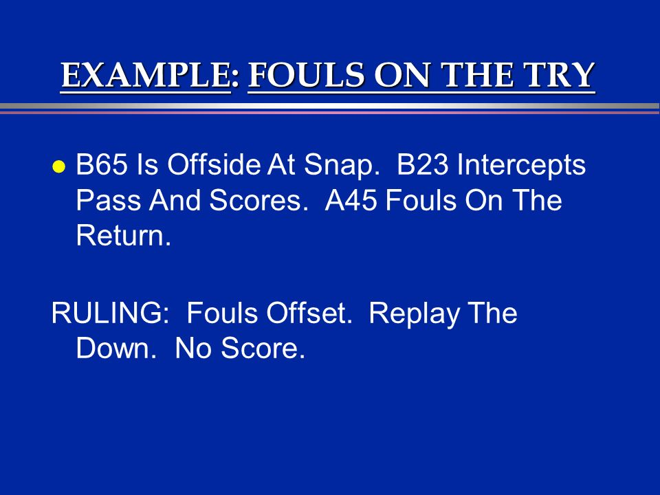 EXAMPLE: FOULS ON THE TRY l B65 Is Offside At Snap.