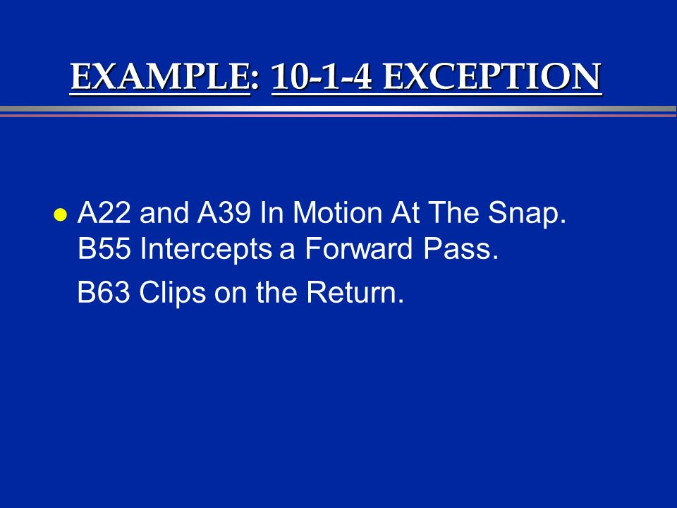 EXAMPLE: 10-1-4 EXCEPTION l A22 and A39 In Motion At The Snap.
