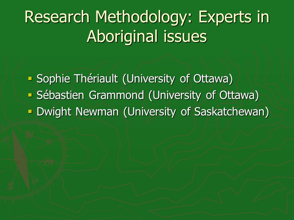 Research Methodology: Experts in Aboriginal issues Sophie Thériault (University of Ottawa) Sophie Thériault (University of Ottawa) Sébastien Grammond (University of Ottawa) Sébastien Grammond (University of Ottawa) Dwight Newman (University of Saskatchewan) Dwight Newman (University of Saskatchewan)