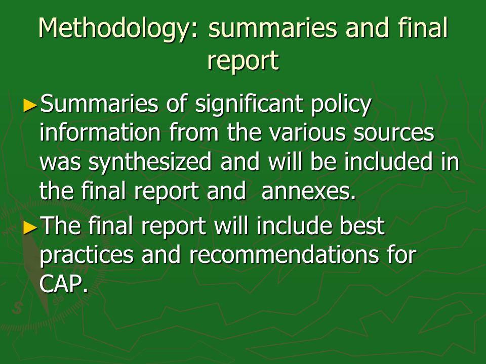 Methodology: summaries and final report Summaries of significant policy information from the various sources was synthesized and will be included in the final report and annexes.