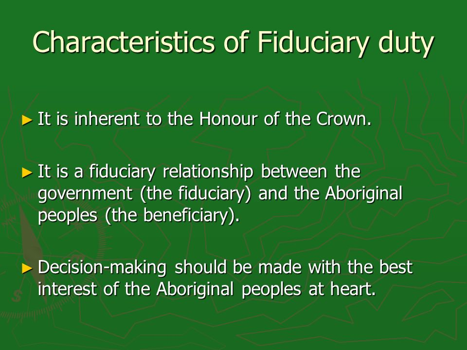 Characteristics of Fiduciary duty It is inherent to the Honour of the Crown.